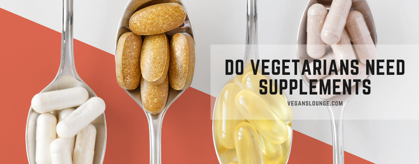 Do Vegetarians Need Supplements? A Brief Overview of Vegetarian Nutrition