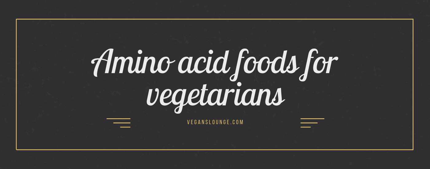 Amino Acid Foods For Vegetarians