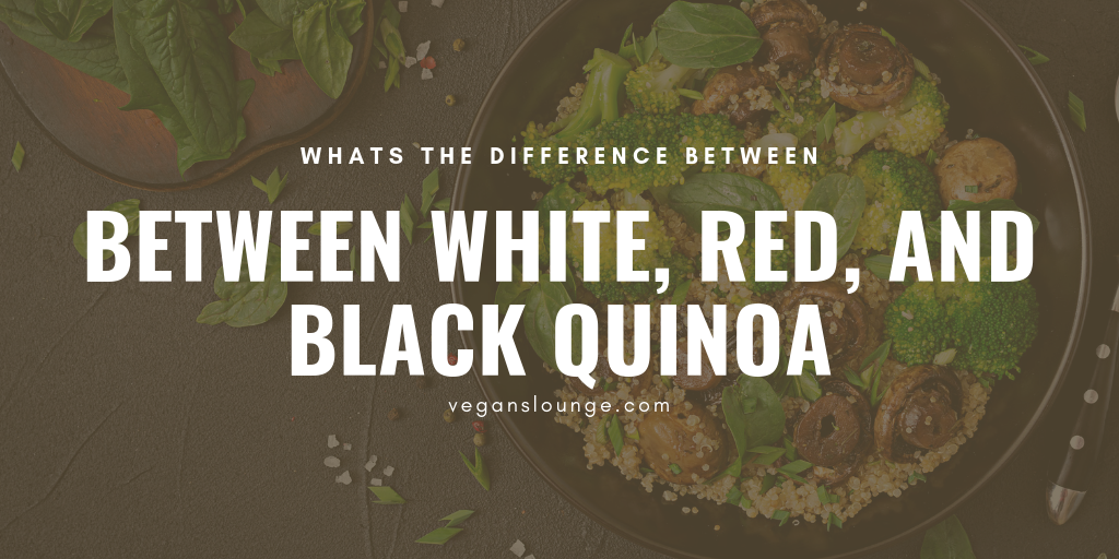 What's the Difference Between White, Red, and Black Quinoa?